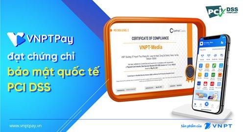 VNPT Pay nhận chứng chỉ bảo mật quốc tế PCI DSS